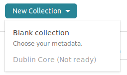 "Screenshot showing the user interface upon clicking on ""New Collection"". The menu gives you two options: creating a ""Blank collection - Choose your own metadata"" and ""Dublin Core (Not Ready)"", which is grayed out."